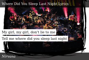 SIZZLE: My girl, my girl, don't lie to me  Tell me where did you sleep last night