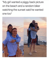 "Beach, Girl, and Sunset: ""My girl wanted a piggy back picture  on the beach and a random biker  watching the sunset said he wanted  one too'"" If ur not following @_theblessedone by now ur seriously messing up"