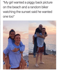 """Beach, Girl, and Sunset: """"My girl wanted a piggy back picture  on the beach and a random biker  watching the sunset said he wanted  one too"""" Riding your way to a new friendship."""