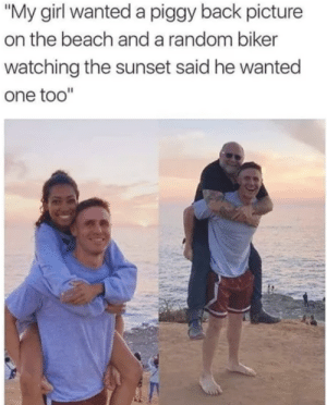 "Wholesome biker gets a piggy: ""My girl wanted a piggy back picture  on the beach anda random biker  watching the sunset said he wanted  one too"" Wholesome biker gets a piggy"