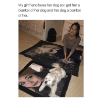 Girlfriend, Got, and Her: My girlfriend loves her dog so l got her a  blanket of her dog and her dog a blanket  of her. Lovely blankets