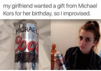 Memes, Michael Kors, and 🤖: my girlfriend wanted a gift from Michael  Kors for her birthday, solimprovised  MICHAE, SAVAGE
