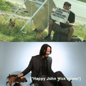 John Wick, Happy, and Her: MY GIRLMADEME  CHOOSE  BETWEEN HER  AND MY DOC  8-373-7  Happy John Wick noises*] * Happy me noises *