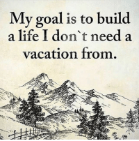 Life, Memes, and Goal: My goal is to build  a life I don't need a  vacation from.  NAN DOUBLE TAP if you agree👊😼 words2success - TAG a friend to inspire!!