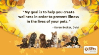 "Goals, Memes, and Pets: ""My goal is to help you create  wellness in order to prevent illness  in the lives of your pets.""  Karen Becker, DVM  Healthy,"