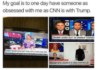 cnn.com, Fast Food, and Food: My goal is to one day have someone as  obsessed with me as CNN is with Trump.  BREAKING NEWS  TRUMP GOES OUT TO DINNER TONIGH  2323  WHEN TRUMP EATS FAST FOOD WITH A KNIFE AND FORK  TRUMP WHITE HOUSE  PRESIDENT GETS 2 SCOOPS OF ICE CREAM, EVERYONE ELSE1  S THESE CUSTOMERS CONTINUE TO BE COSTLIER THAN THE COMPANY EX NEwanoo I believe that'd be on the stalker level . ---------- Follow our pages! 🇺🇸 @drunkamerica @ragingpatriots @ragingrepublicans ---------- conservative republican maga presidentrump makeamericagreatagain nobama trumptrain trump2017 saturdaysarefortheboy merica usa military supportourtroops thinblueline backtheblue