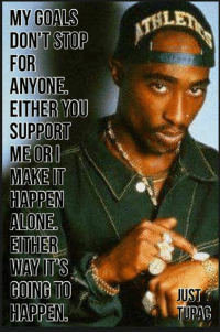 Ethered: MY GOALS  DONT STOP  FOR  ANYONE  EITHER YOU  SUPPORT  ME ORO  MAKETT  HAPPEN  ALONE  ETHER  WANTS  GOING TO  HAPPEN  JUST  PAG