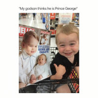 """He looks so intelligent lol: """"My godson thinks he is Prince George""""  e GEORGE AND  ter CHARLOTTE He looks so intelligent lol"""