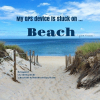 Memes, Gps, and Beach: My GPS device IS stuck on  Beach  Be Inspired  Live the Beach Life  a Beach Life by Boho Beach Gipsy ft.com