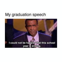 💁🏻‍♀️😅: My graduation speech  l could not be happier that this school  vear is ending. 💁🏻‍♀️😅