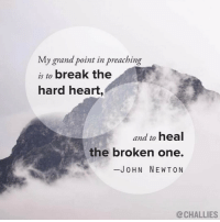"""My grand point in preaching  is to break the  hard heart,  and to heal  the broken one.  JOHN NEWTON  CCHALLIES """"My grand point in preaching is to break the hard heart, and to heal the broken one."""" (John Newton) JohnNewton Challies reformed reformedtheology theology"""