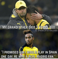"Would he fit well there? 🤔: MY GRANDFATHER DIED YEARS AGO.  IG: CWORLDFOOTBALLWIDS  ""I PROMISED HIM I WOULD  PLAY IN SPAIN  ONE DAY HE WAS A REAL MADRID FAN. Would he fit well there? 🤔"
