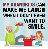 Memes, Smile, and 🤖: MY GRANDKIDS CAN  MAKE ME LAUGH  WHEN I DON'T EVEN  WANT TO  SMILE. <3
