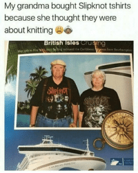 cruising: My grandma bought Slipknot tshirts  because she thought they were  about knitting  British isles Cruising  0 ng onboard the Caribbean  May Lgth to May 3  from Southampt  CARIS  CARIBB  BBEAN PRINCESS