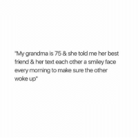 """this is too pure lmao: """"My grandma is 75 & she told me her best  friend & her text each other a smiley face  every morning to make sure the other  woke up"""" this is too pure lmao"""