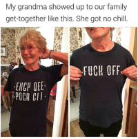 Grandma, Memes, and No Chill: My grandma showed up to our family  get-together like this. She got no chill.  FUCH OFF  EICH DEE  POCA CII 😂😂😂😂lol - -credit @aranjevi - - - - 420 memesdaily Relatable dank MarchMadness HoodJokes Hilarious Comedy HoodHumor ZeroChill Jokes Funny KanyeWest KimKardashian litasf KylieJenner JustinBieber Squad Crazy Omg Accurate Kardashians Epic bieber Weed TagSomeone hiphop trump ovo drake