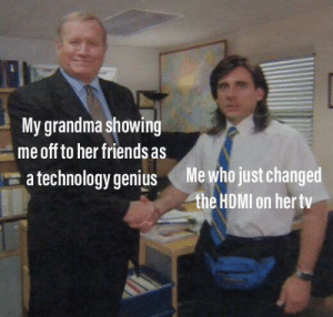 Grandparents are lovely via /r/wholesomememes https://ift.tt/315Wvvy: My grandma showing  me off to her friends as  Me who just changed  the HDMI on her tv  a technology genius Grandparents are lovely via /r/wholesomememes https://ift.tt/315Wvvy