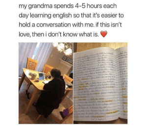 Grandma, Love, and Tumblr: my grandma spends 4-5 hours each  day learning english so that it's easier to  hold a conversation with me. if this isn't  love, then i don't know what is. awesomacious:  This is love