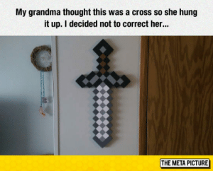 Grandma, Tumblr, and Blog: My grandma thought this was a cross so she hung  it up. I decided not to correct her...  THE META PICTURE awesomesthesia:  Praise Lord Link
