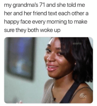 gonnabw me and eta: my grandma's 71 and she told me  her and her friend text each other a  happy face every morning to make  sure they both woke up gonnabw me and eta