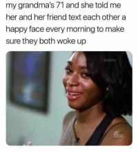 Happy, Text, and Her: my grandma's 71 and she told me  her and her friend text each other a  happy face every morning to make  sure they both woke up