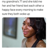 Memes, Best, and Happy: my grandma's 71 and she told me  her and her friend text each other a  happy face every morning to make  sure they both woke up  台DVTS I know I say this a lot, but @BestMemes actually has the best memes!!