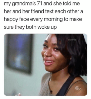 Bless you Nana 🙏🏿 by Tardicat MORE MEMES: my grandma's 71 and she told me  her and her friend text each other a  happy face every morning to make  sure they both woke up Bless you Nana 🙏🏿 by Tardicat MORE MEMES