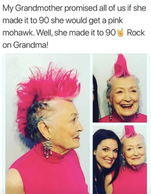 Funny, Grandma, and Memes: My Grandmother promised all of us if she  made it to 90 she would get a pink  mohawk. Well, she made it to 90  Rock  on Grandma! 33 Funny Memes and Pics of Humorous Delights