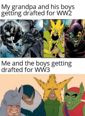 Crack a cold one: My grandpa and his boys  getting drafted for WW2  Me and the boys getting  drafted for WW3 Crack a cold one