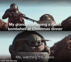 Stay on target: My grandpa dropping a racist  bombshell at Christmas dinner  Me, watching the chaos  made with mematic Stay on target