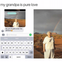 OMG DOUBLE TAP if you think love is real! ❤❤❤: my grandpa is pure love  ent  My pot of gold under the  rainbow  Text Message  Okay  Yeah  No  A S D F GHJ K L  123  return  space OMG DOUBLE TAP if you think love is real! ❤❤❤