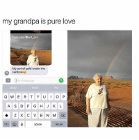 😍: my grandpa is pure love  Featured @will _ent  My pot of gold under the  rainbow  Text Message  Okay  Yeah  No  A S D F G H J K L  123  space  return 😍
