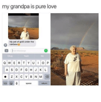 pot of gold: my grandpa is pure love  My pot of gold under the  rainbow  1Text Message  Okay  Yeah  No  A S D F G H J K L  123  space  return