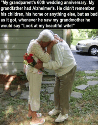 """So touching: """"My grandparent's 60th wedding anniversary. My  grandfather had Alzheimer's. He didn't remember  his children, his home or anything else, but as bad  as it got, whenever he saw my grandmother he  would say """"Look at my beautiful wife!"""" So touching"""