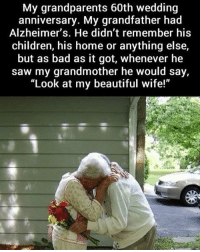 """Bad, Beautiful, and Children: My grandparents 60th wedding  anniversary. My grandfather had  Alzheimer's. He didn't remember his  children, his home or anything else,  but as bad as it got, whenever he  saw my grandmother he would say,  """"Look at my beautiful wife!"""" Thus is so beautiful 😍 https://t.co/lolPbr9cqn"""