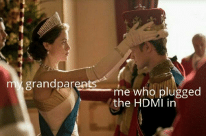 Hdmi, Who, and Grandparents: my grandparents  me who plugged  the HDMI in