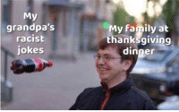 me_irl: My  grandpa's  racist  jokes  My family at  thanksgiving  dinner me_irl