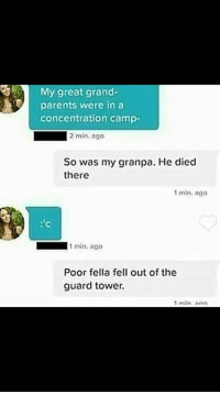 "Parents, Http, and Back at It Again: My great grand-  parents were in a  concentration camp-  2 min. ago  So was my granpa. He died  there  1 min. ago  : c  1 min.ago  Poor fella fell out of the  guard tower.  min.ano <p>Back at it again. via /r/MemeEconomy <a href=""http://ift.tt/2zjcPhD"">http://ift.tt/2zjcPhD</a></p>"