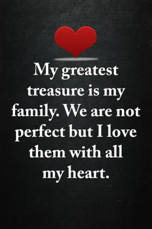 <3: My greatest  treasure is my  family. We are not  perfect but I love  them with all  my heart. <3