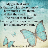 The essence of life  <3 www.thewellnessuniverse.com #WUVIP: My greatest wish  is that my kids always know  how much I love them  and that they walk through  the rest of their lives  knowing I'll always be there  for them anyway I can.  tphotos  The essence of life The essence of life  <3 www.thewellnessuniverse.com #WUVIP