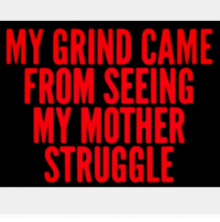 Happy birthday Mom.: MY GRIND CAME  FROM SEEING  MY MOTHER  G Happy birthday Mom.