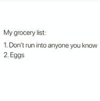 Memes, Run, and Awkward: My grocery list:  1. Don't run into anyone you know  2. Eggs The only thing worse than awkward silence is small talk.