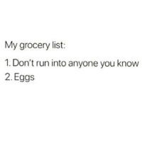 Run, Humans of Tumblr, and List: My grocery list:  1. Don't run into anyone you know  2. Eggs