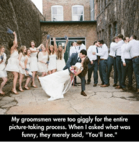 "Funny, Picture, and They: My groomsmen were too giggly for the entire  picture-taking process. When I asked what was  funny, they merely said, ""You'll see."""