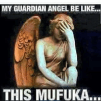 Angel: MY GUARDIAN ANGEL BELIKE...  THIS MUFUKA