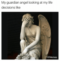 Bad, Life, and Memes: My guardian angel looking at my life  decisions like  @Memes Almost positive she's going to say IDK. IDC. IDGAF next time i'm about to make another bad decision. @memesmerch
