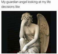 Funny, Life, and Lol: My guardian angel looking at my life  decisions like Smh 🤦🏼♀️ lol