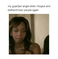 blessed 😘🤠: my guardian angel when i forgive and  befriend toxic people again blessed 😘🤠
