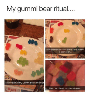 Target, Tumblr, and Bear: My gummi bear ritual  To  And I eat them till I have all the same number  of each color....  Yes I organize my Gummi Bears by color  Then I eat of each until they all gone...  FRIDAYS beyoncescock:who else does this?