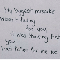 Fallen, You, and For: My hagest mistake  hg  Wesn't Pall  for you  it wos thinking that  OU  hod fallen for me too